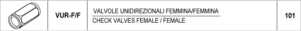101 – VUR-F/F valvole unidirezionali femmina/femmina / check valves female/female