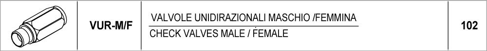 102 – VUR-M/F valvole unidirezionali maschio/femmina  / check valves male/female