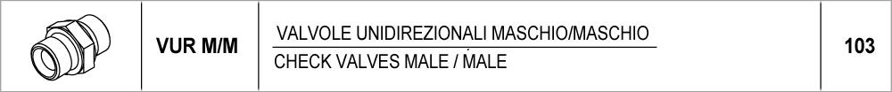 103 – VUR-M/Mvalvole unidirezionali maschio/maschio / check valves male/male