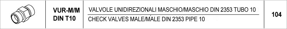 104 – VUR-MM valvole unidirezionali maschio/maschio DIN 2353 tubo 10 / <br />check valves male/male DIN 2353 pipe 10
