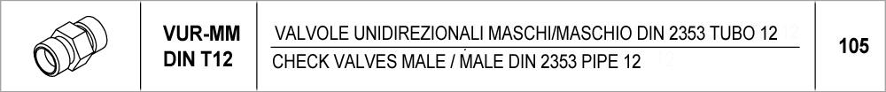 105 – VUR-MM valvole unidirezionali maschio/maschio din 2353 tubo 12 / <br />check valves male/male din 2353 pipe 12