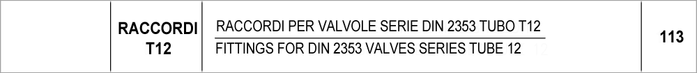 113 – T12 raccordi per valvole serie DIN 2353 tubo 12 / fittings for DIN 2353 valves series tube 12