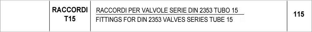 115 – T15 raccordi per valvole serie DIN 2353 tubo 15 / fittings for DIN 2353 valves series tube 15