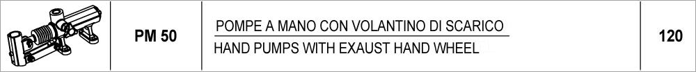 120 – PM50 pompe a mano con volantino di scarico / hand pumps with exaust hand wheel