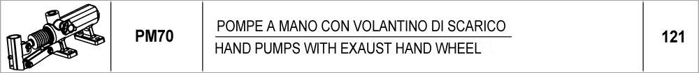 121 – PM70 pompe a mano con volantino di scarico / hand pumps with exaust hand wheel