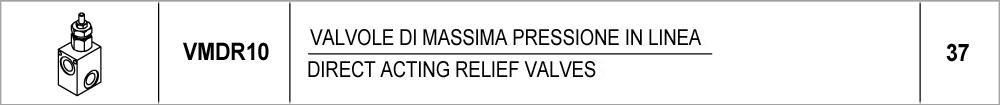 37 – VMDR10 valvole di massima pressione in linea / direct acting relief valves