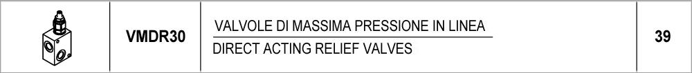 39 – VMDR30 valvole di massima pressione in linea / direct acting relief valves