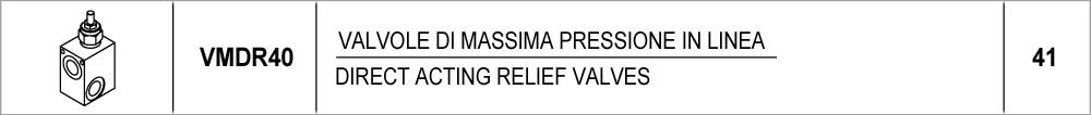 41 – VMDR40 valvole di massima pressione in linea / direct acting relief valves