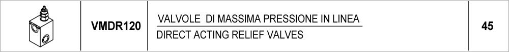 45 – VMDR120 valvole di massima pressione in linea / direct acting relief valves