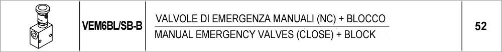 52 – VEM6-BL/SB-B valvole di emergenza manuali (nc) + blocco /<br /> manual emergency valves (close) + block