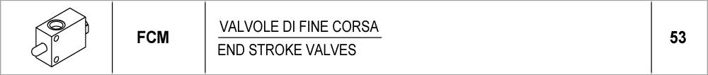 53 – FCM valvole di fine corsa / end stroke valves