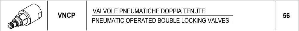56 – VNCP valvole pneumatiche doppia tenuta / pneumatic operated double locking valves