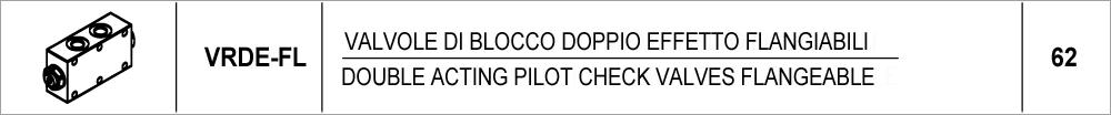 62 – VRDE-FL valvole di blocco doppio effetto flangiabili /<br /> double acting pilot check valves flangeable