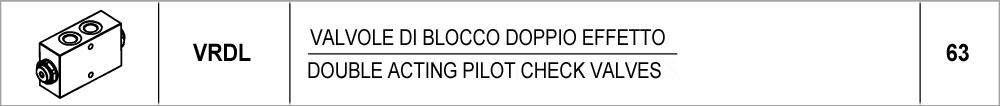 63 – VRDL valvole di blocco doppio effetto / double acting pilot check valves