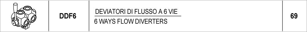 69 – DDF6 deviatori di flusso a 6 vie / 6 ways flow diverters