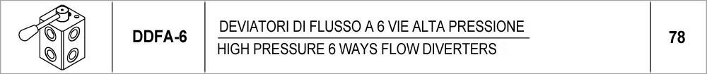 78 – DDFA-6 deviatori di flusso a 6 vie alta pressione / high pressure 6 ways flow diverters