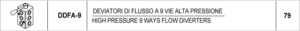 79 – DDFA-9 deviatori di flusso a 9 vie alta pressione / high pressure 9 ways flow diverters