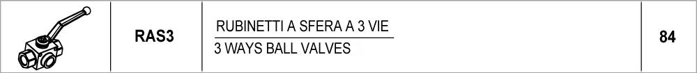 84 – RAS3 rubinetti a sfera a 3 vie / 3 ways ball valves