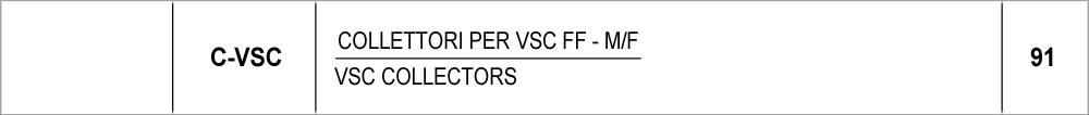 091 – C-VSC collettori per VSC FF-M/F /<br /> FF-M/F VSC collectors